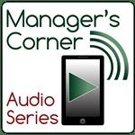 Manager's Corner Audio Series