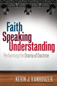 Faith Speaking Understanding by Kevin Vanhoozer
