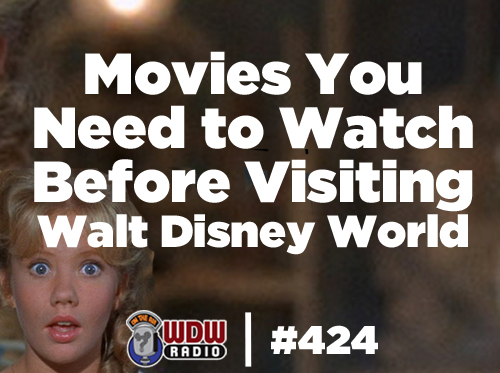 movies-need-to-watch-before-visiting-Walt-Disney-World-wdw-radio-424-podcast