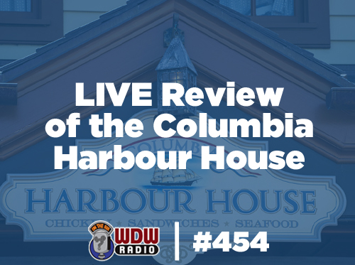 wdw-radio-454-live-review-columbia-harbour-house-liberty-square-lou-mongello