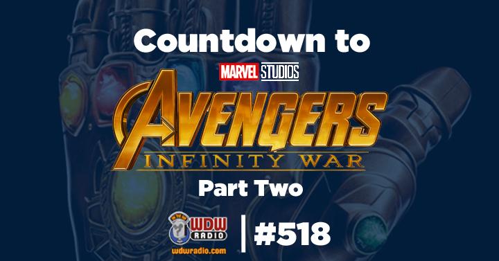 Wdw Radio Show 518 Countdown To Marvel S Avengers Infinity War Part 2 Wdw Radio
