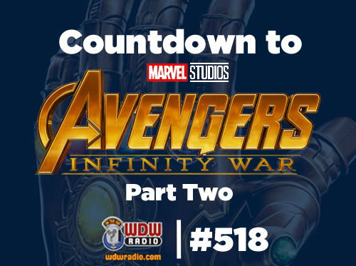 WDW Radio Show #518 - Countdown to Marvel's Avengers: Infinity War