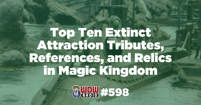 WDW Radio # 598 – Top Ten Extinct Attraction Tributes, References, and Relics in Magic Kingdom