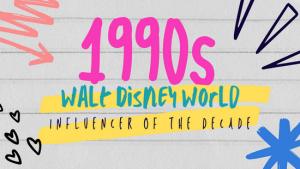 Walt Disney World Influencer of the Decade 1990s