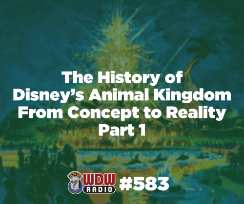WDW Radio 581 History of Disney's Animal Kingdom From Concept to Reality Part 1 - POST