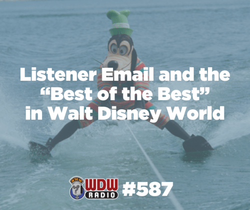 WDW Radio 587 Listener Email and Best of the Best in Walt Disney World Lou Mongello POST