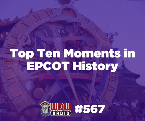 wdw-radio-567-top-ten-moments-epcot-history-lou-mongello