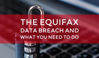 The Equifax Data Breach and What You Need to Do