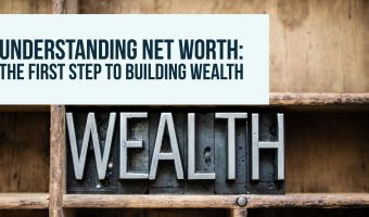 Understanding Net Worth: The First Step to Building Wealth