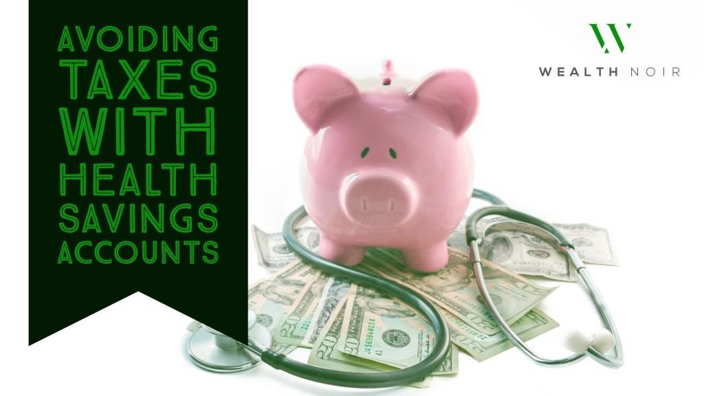 Avoiding Taxes with Health Savings Accounts (HSAs)