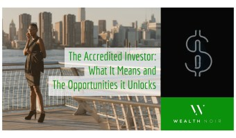 The Accredited Investor: What It Means and The Opportunities it Unlocks