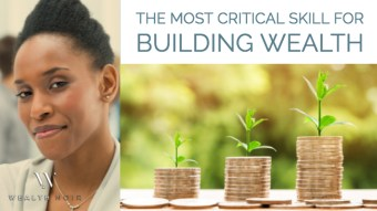 The Most Critical Skill For Building Wealth