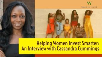 Helping Women Invest Smarter: An Interview with Cassandra Cummings