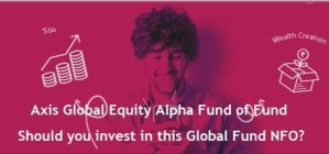 Axis Global Equity Alpha Fund of Fund – New Fund Offer