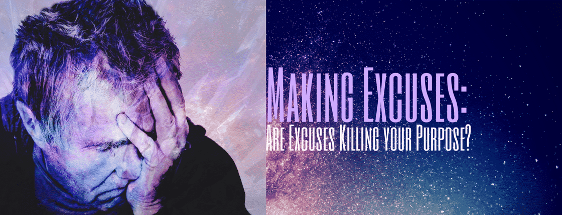 Making Excuses:  Are Excuses Killing Your Purpose?
