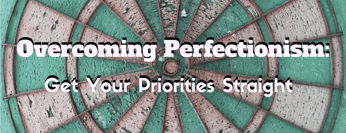 Overcoming Perfectionism:  Master your Priorities!