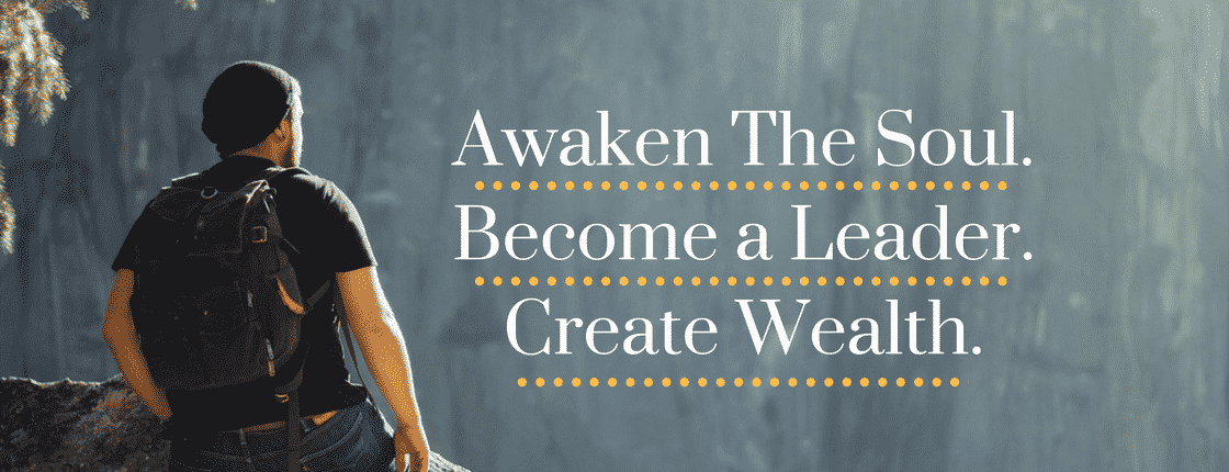 Awaken The Soul.  Become a Leader.  Create Wealth.