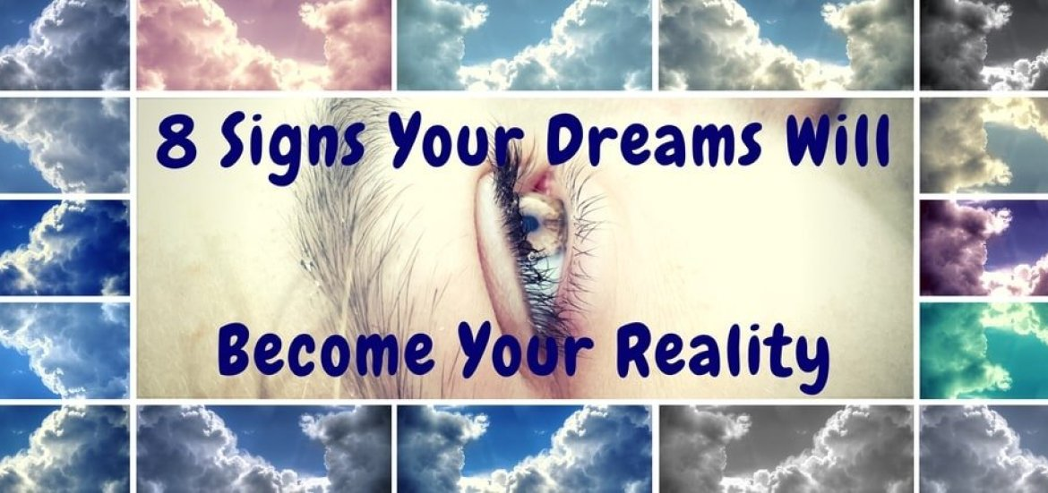 8 signs your dreams will become your reality