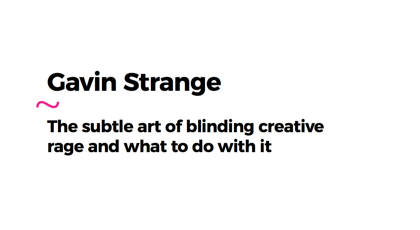 The subtle art of blinding creative rage and what to do with it