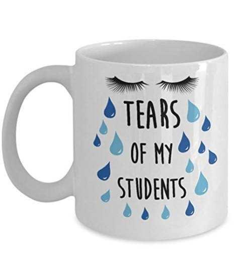 Tears of My Students - 15 Funny Teacher Mugs