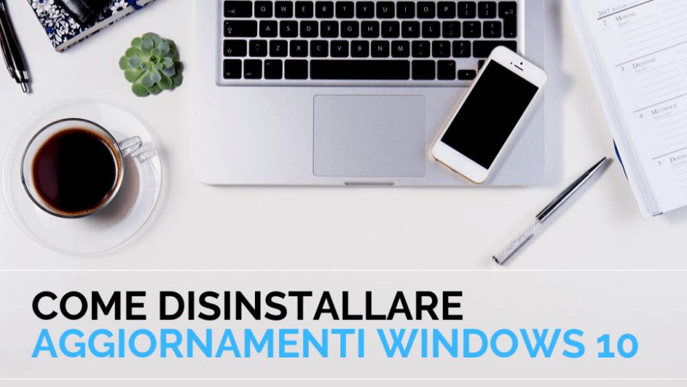 Come disinstallare aggiornamenti Windows 10 in pochi secondi