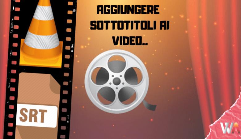 come aggiungere sottotitoli ai film