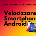 Come velocizzare Smartphone Android