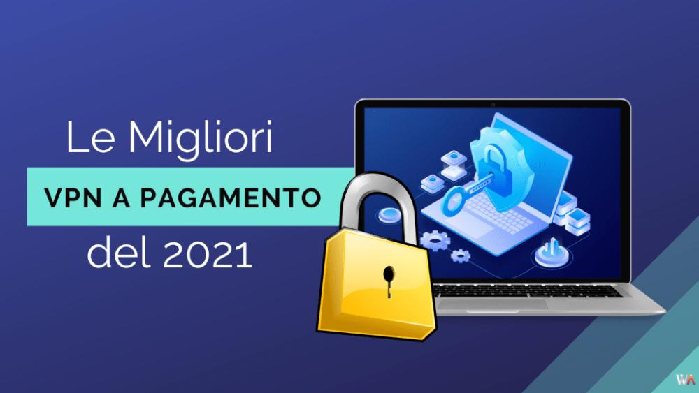 Le Migliori VPN a pagamento 2021