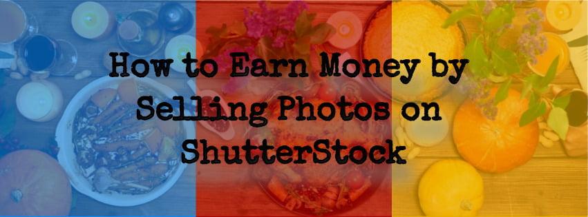 Earn money by selling photos on Shutterstock