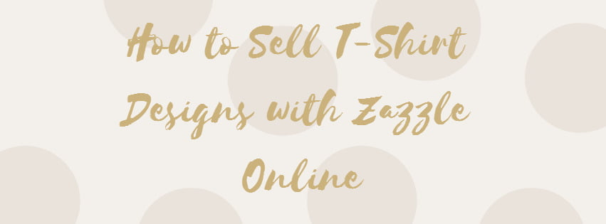 How to sell T-shirt Designs with Zazzle Online