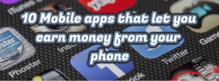 10 Mobile apps that let you earn money from your phone