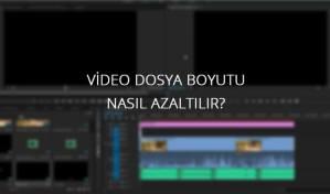 Video Dosya Boyutu Nasıl Azaltılır? (Bitrate)