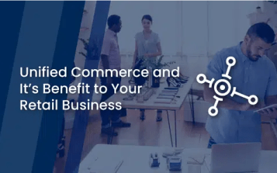 Unified Commerce and It's Benefit to Your Retail Business