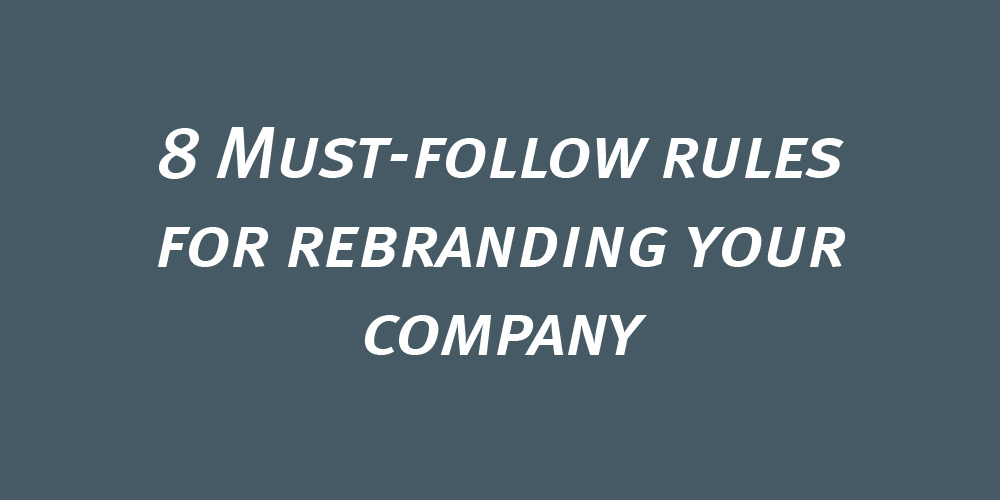 8 Must-follow rules for rebranding your company