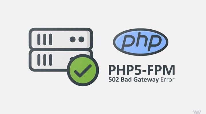PHP5 FPM 502 Bad Gateway