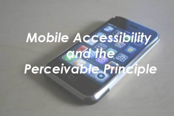 Mobile accessibility and the perceivable princple