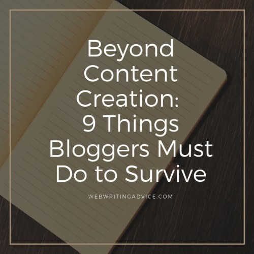 Beyond Content Creation: 9 Things Bloggers Must Do to Survive
