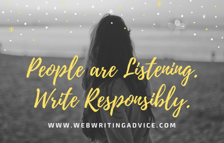 People are Listening. Write Responsibly.