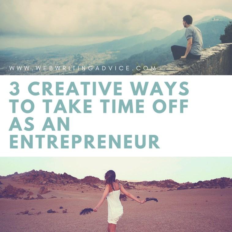 3 Creative Ways to Take Time Off as an Entrepreneur