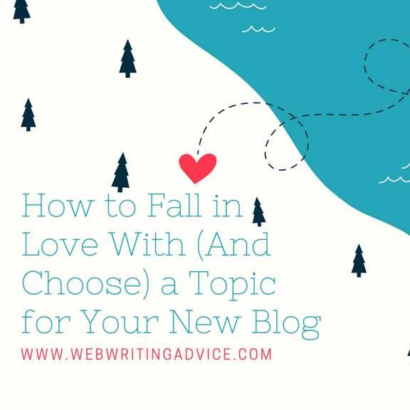How to Fall in Love With (And Choose) a Topic for Your New Blog