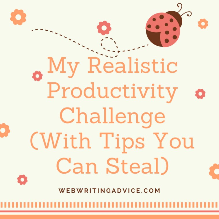 My Realistic Productivity Challenge (With Tips You Can Steal) #WebWritingAdvice