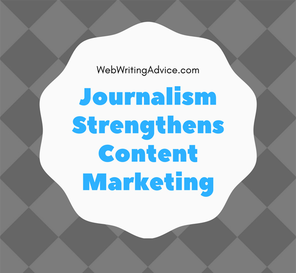 Journalism Strengthens Content Marketing #WebWritingAdvice
