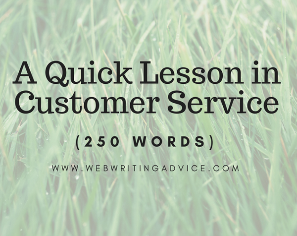 A Quick Lesson in Customer Service (250 Words) #WebWritingAdvice
