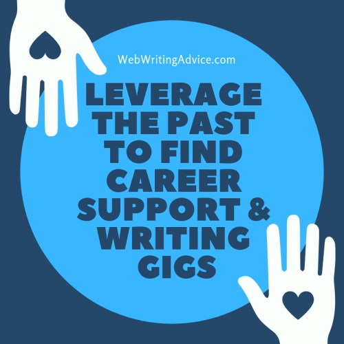 Leverage the Past to Find Career Support & Writing Gigs
