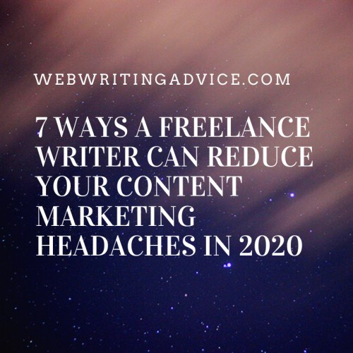 7 Ways a Freelance Writer Can Reduce Your Content Marketing Headaches in 2020