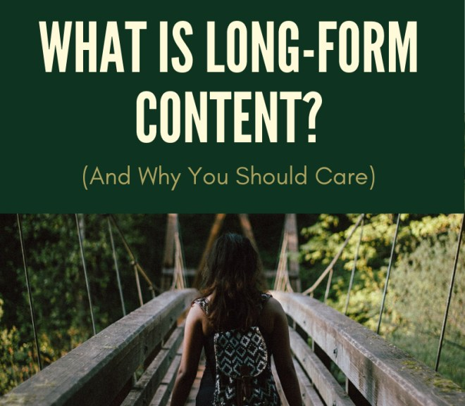 What is Long-Form Content? (And Why You Should Care)