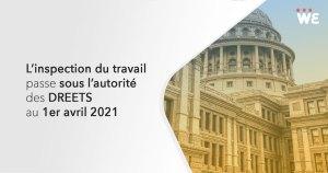 L'inspection du travail passe sous l'autorité des DREETS au 1er avril 2021