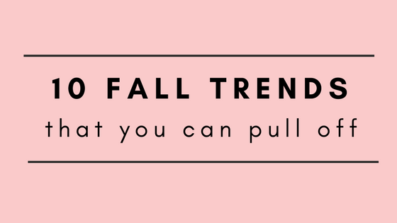 10 fall trends that you can pull off