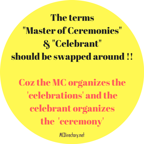 the MC organizes the 'celebrations' and the celebrant organizes the 'ceremony'