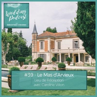 #39 – Le Mas d'Arvieux, lieu de Réception avec Caroline Villon
